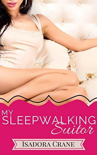 My Sleepwalking Suitor: A First Time Taboo Tale  by  Isadora Crane