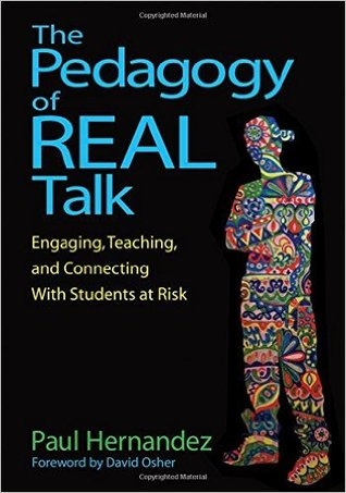 The Pedagogy of Real Talk: Engaging, Teaching, and Connecting With Students at Risk Paul Hernandez