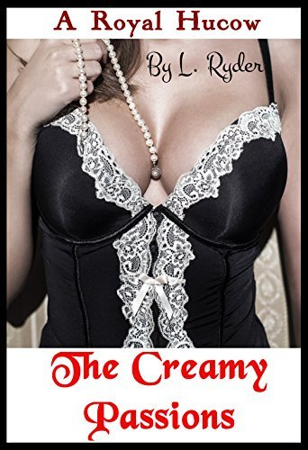 A Royal Hucow - The Creamy Passions: Historical Menage Fantasy  by  Lola Ryder