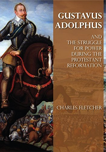 Gustavus Adolphus and the Struggle for Power during the Reformation Charles Fletcher