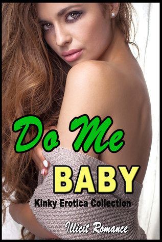 Do Me Baby: Kinky Erotica Collection Illicit Romance