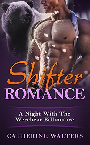 SHIFTER ROMANCE: A Night With The Werebear Billionaire (Shapeshifter, Fire Bears, Werewolf Romance, New Adult, Paranormal) (new adult, romance, vampire, shapeshifter, witch, rich, second chance) Catherine Walters