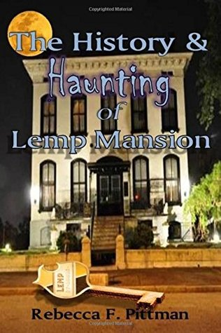 The History and Haunting of Lemp Mansion Rebecca F. Pittman