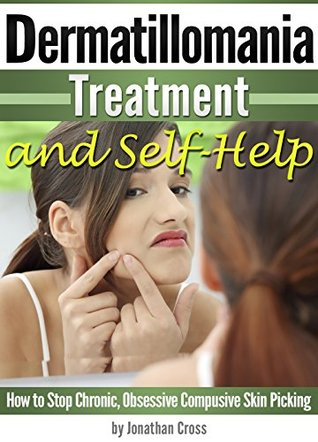 Dermatillomania Treatment and Self-Help: How to Stop Chronic, Obsessive Compusive Skin Picking  by  Jonathan Cross