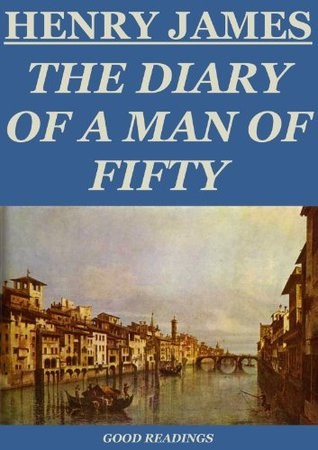 The Diary of a Man of Fifty (Annotated)  by  Henry James