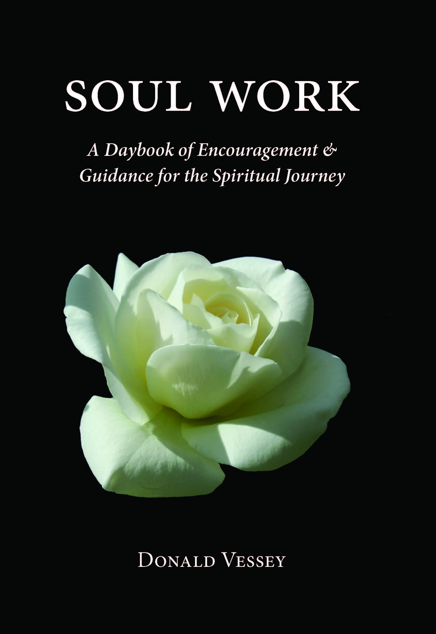 Soul Work: A Daybook of Encouragement and Guidance for the Spiritual Journey  by  Dr. Donald Vessey
