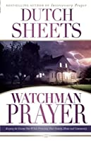 Watchman Prayer: Keeping the Enemy Out While Protecting Your Family, Home and Community