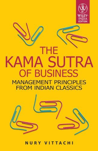 The Kama Sutra Of Business: Management Principles From Indian Classics Nury Vittachi