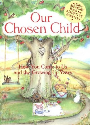 Our Chosen Child: How You Came To Us And The Growing Up Years  by  Judy Pelikan