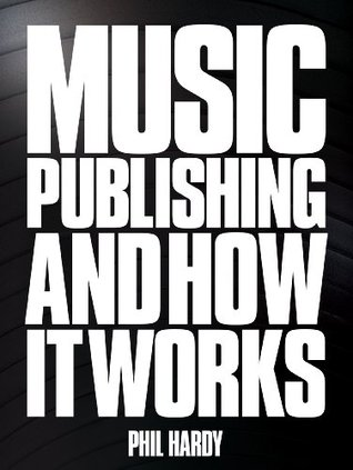 Nickels & Dimes: Music Publishing & Its Administration in the Modern Age  by  Phil Hardy