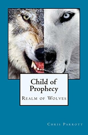Child of Prophecy: Realm of Wolves  by  Chris Parrott
