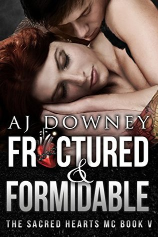 Fractured & Formidable: The Sacred Hearts MC Book V  by  A.J. Downey