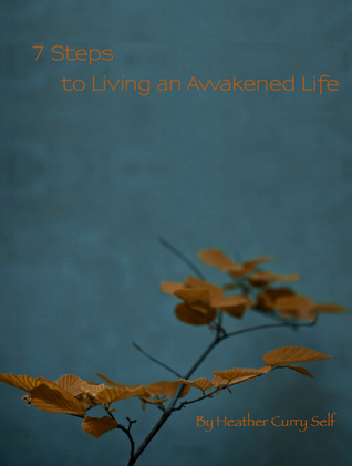 7 Steps to Living an Awakened Life  by  Heather Curry Self