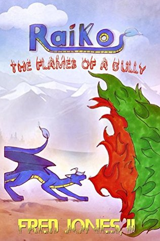 Raiko: The Flames of a Bully  by  Fred Jones