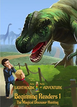 Lighthouse of Adventure for Beginning Readers 1 - The Magical Dinosaur Hunting: Exciting and funny reading pleasure for kids - read-aloud and bedtime stories for preschool and first-graders children  by  Karim Pieritz