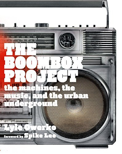 The Boombox Project: The Machines, the Music, and the Urban Underground Lyle Owerko