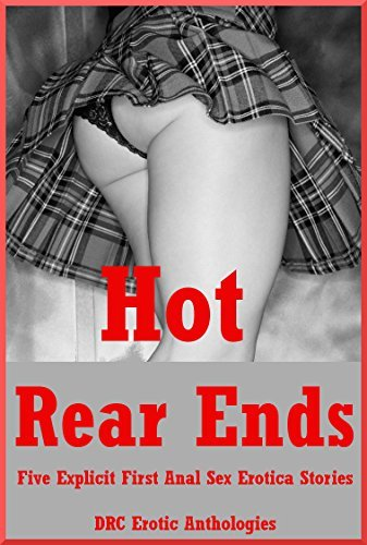 Hot Rear Ends: Five Explicit First Anal Sex Erotica Stories Amy Dupont