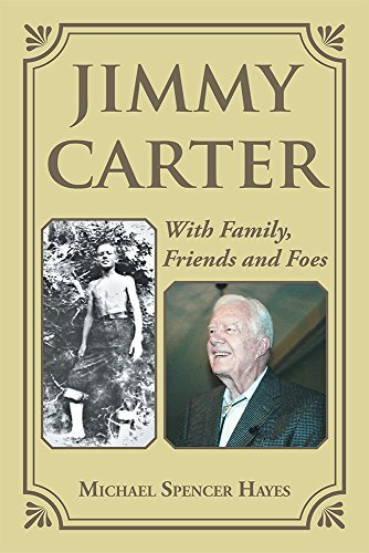 Jimmy Carter: With Family, Friends and Foes Michael Spencer Hayes