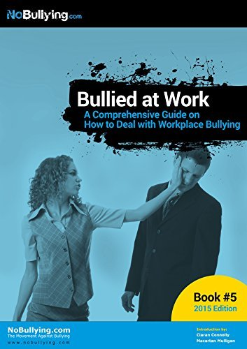 Bullied at Work: A Complete Guide on How to Deal with Workplace Bullying  by  NoBullying