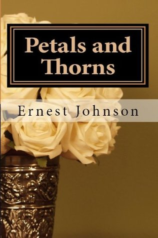 Petals and Thorns (Love Poems Book 1) Ernest Johnson