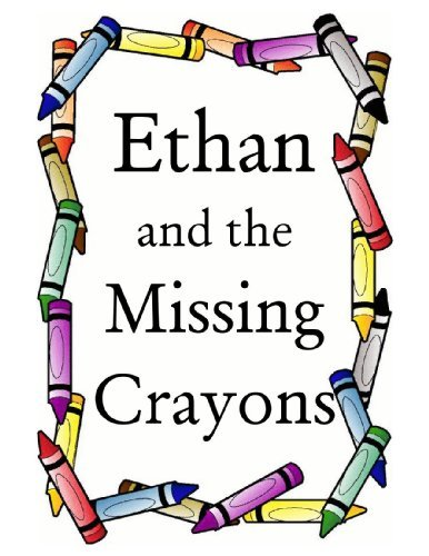 Ethan and the Missing Crayons Charles Phipps