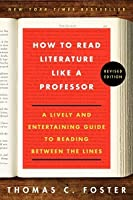 How to Read Literature Like a Professor: A Lively and Entertaining Guide to Reading Between the Lines