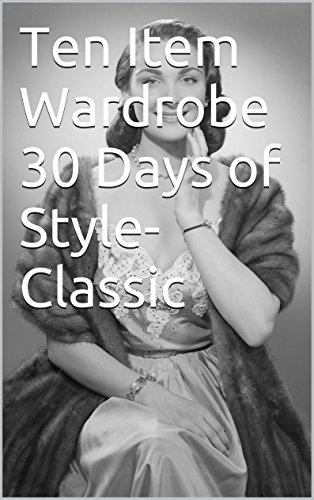 Ten Item Wardrobe 30 Days of Style-Classic  by  Denise Kent by Denise Kent