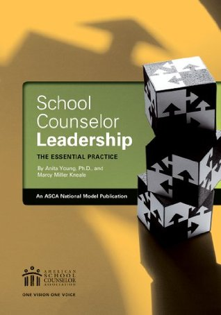 School Counselor Leadership: An Essential Practice  by  Anita Young