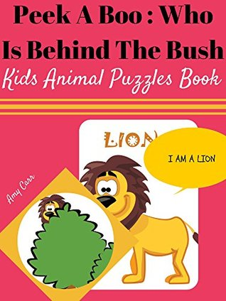 Kids Animal Puzzles : Peek A Boo Who Is Behind The Bush  by  Amy Carr
