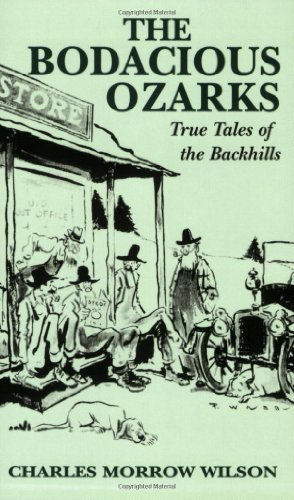 Bodacious Ozarks, The: True Tales of the Backhills  by  Charles Wilson
