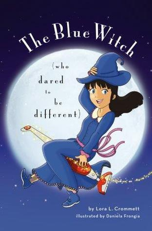 The Blue Witch Who Dared to Be Different Lora Crommett