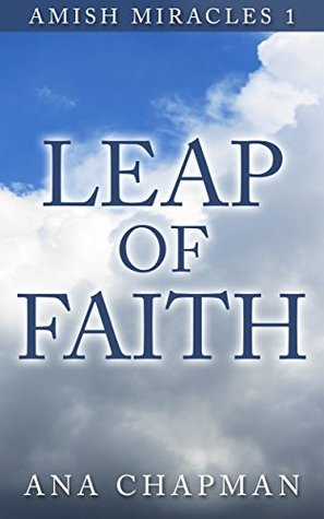 Leap of Faith: An Amish Christian Fiction Short Story (Amish Miracles Series Book 1) Ana Chapman