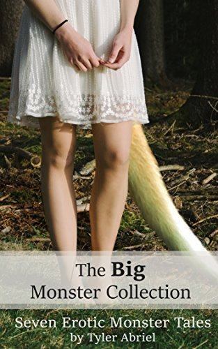 The BIG Monster Collection: Seven Erotic Monster Tales Tyler Abriel