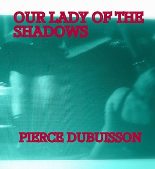 Our Lady of the Shadows  by  Pierce du Buisson
