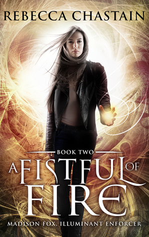 A Fistful of Fire (Madison Fox, Illuminant Enforcer #2)  by  Rebecca Chastain
