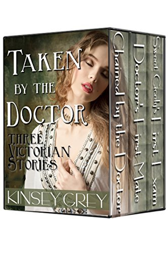 Taken  by  the Doctor: Three Victorian Stories: Historical Medical First Time by Kinsey Grey