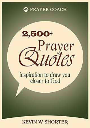 Prayer Quotes: inspiration to draw you closer to God Kevin W. Shorter