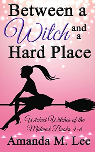 Between a Witch and a Hard Place (Wicked Witches of the Midwest, #4-6) Amanda M. Lee
