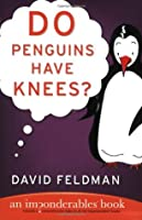 Do Penguins Have Knees?: An Imponderables' Book