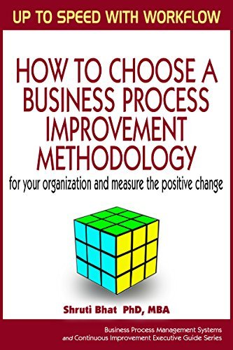 Up to speed with workflow- How to choose a business process improvement methodology for your organization and measure the positive change. (Business Process ... Improvement Executive Guide Series Book 3)  by  Shruti Bhat