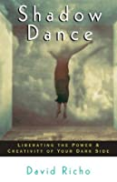 Shadow Dance: Liberating the Power and Creativity of Your Dark Side