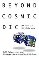 Beyond Cosmic Dice: Moral Life in a Random World