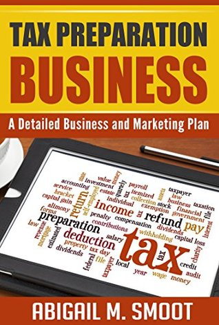 Tax Preparation Business: A Detailed Business and Marketing Plan Abigail M. Smoot