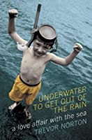 Underwater to Get Out of the Rain: A Love Affair with the Sea
