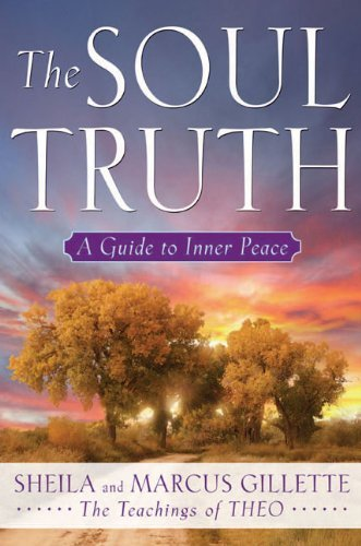 The Soul Truth: A Guide to Inner Peace  by  Sheila Gillette