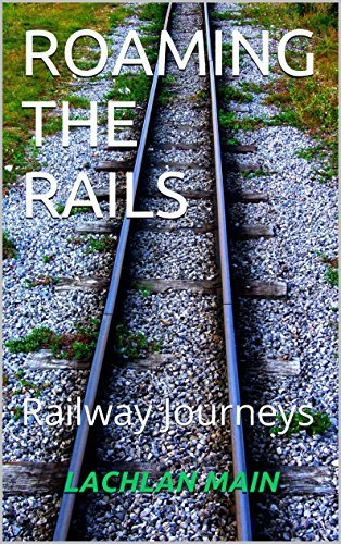 ROAMING THE RAILS: Railway Journeys  by  Lachlan Main