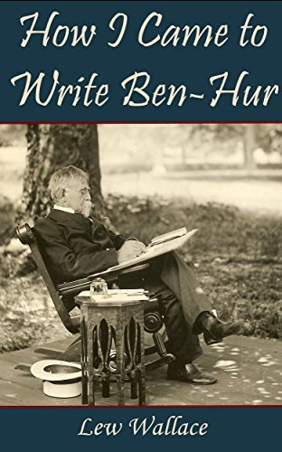 How I Came to Write Ben-Hur  by  Lew Wallace