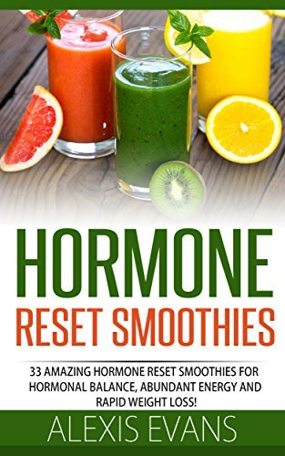 Hormone Reset Smoothies: 33 Amazing Hormone Reset Smoothies For Hormonal Balance, Abundant Energy And Rapid Weight Loss!  by  Alexis Evans