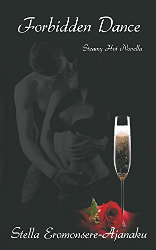 Forbidden Dance: Will she forgo her marriage for a lifetime of happiness? Stella Eromonsere-Ajanaku