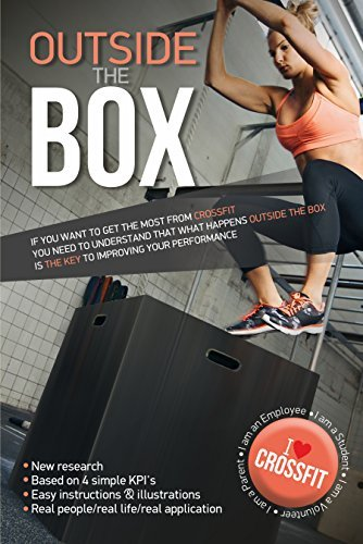Outside The Box: If you want to get the most from CrossFit understanding what happens outside the Box is the KEY to improving your performance.  by  Stephen Griffiths